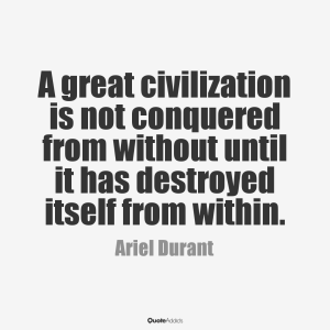 A great civilisation destroys from within